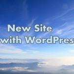 ワードプレスで素早く新規サイトを作成するための手順をまとめました